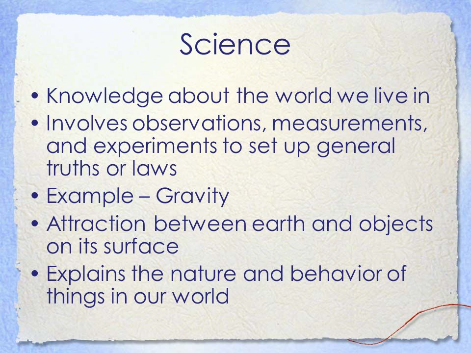Science Knowledge about the world we live in