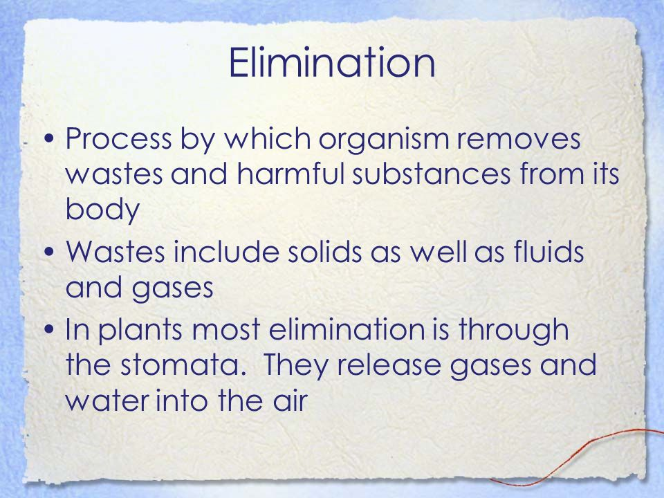 Elimination Process by which organism removes wastes and harmful substances from its body. Wastes include solids as well as fluids and gases.