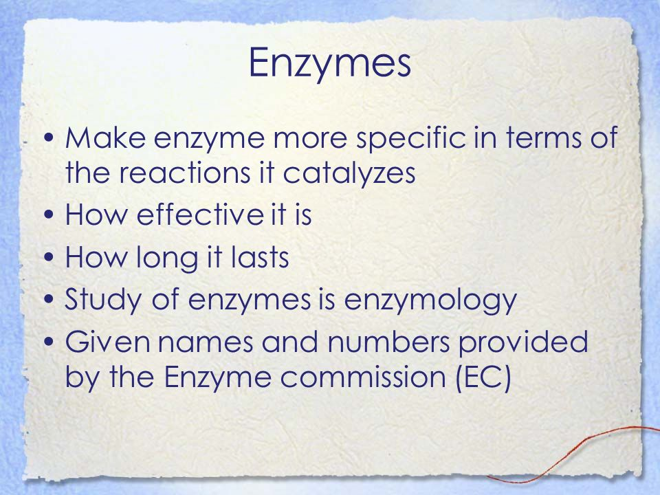 Enzymes Make enzyme more specific in terms of the reactions it catalyzes. How effective it is. How long it lasts.