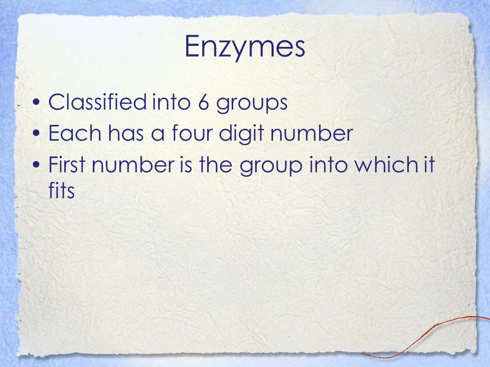 Enzymes Classified into 6 groups Each has a four digit number