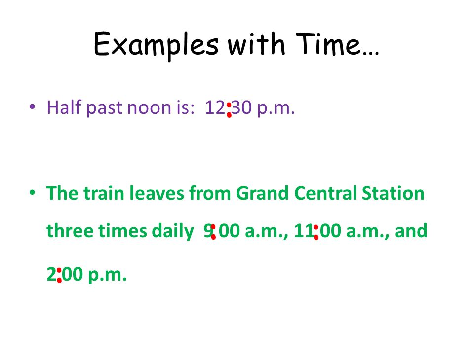 : : : : Examples with Time… Half past noon is: p.m.