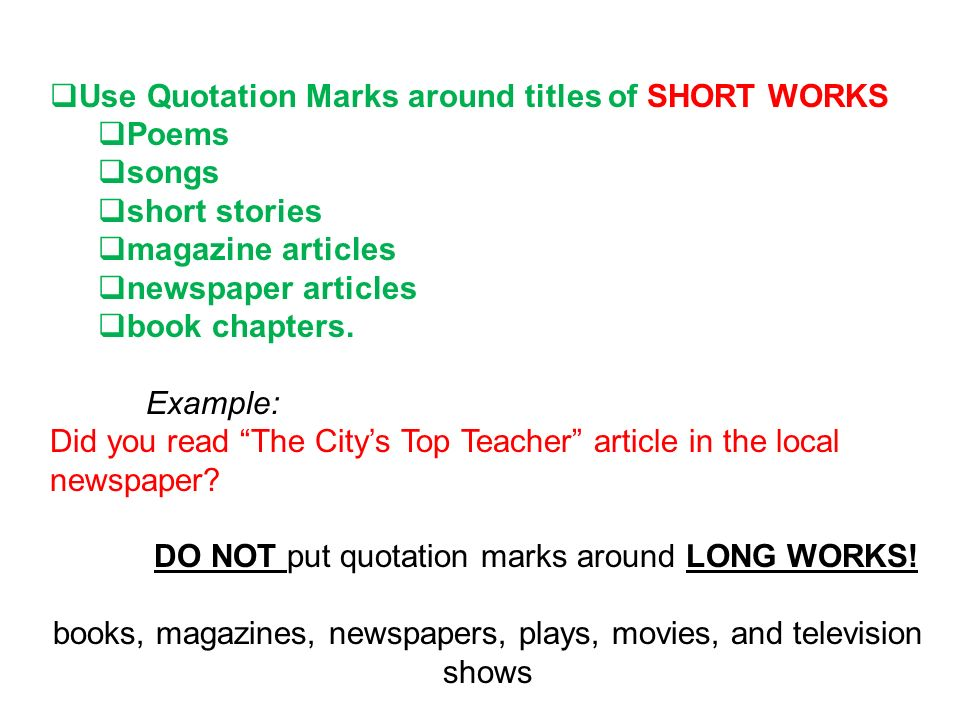 Use Quotation Marks around titles of SHORT WORKS Poems songs