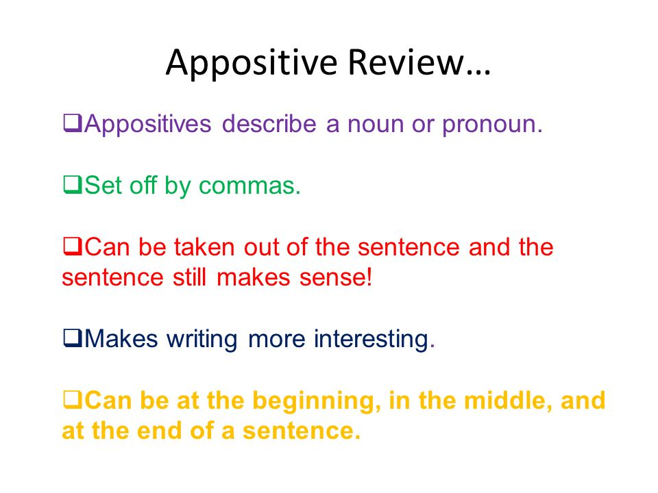 Appositive Review… Appositives describe a noun or pronoun.