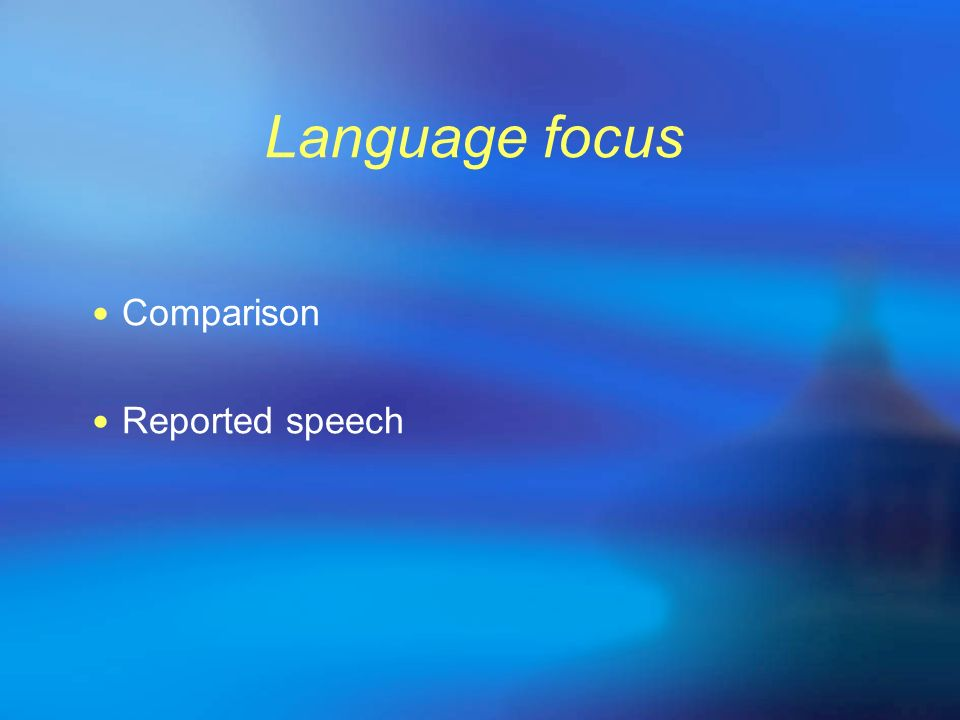 Language focus Comparison Reported speech