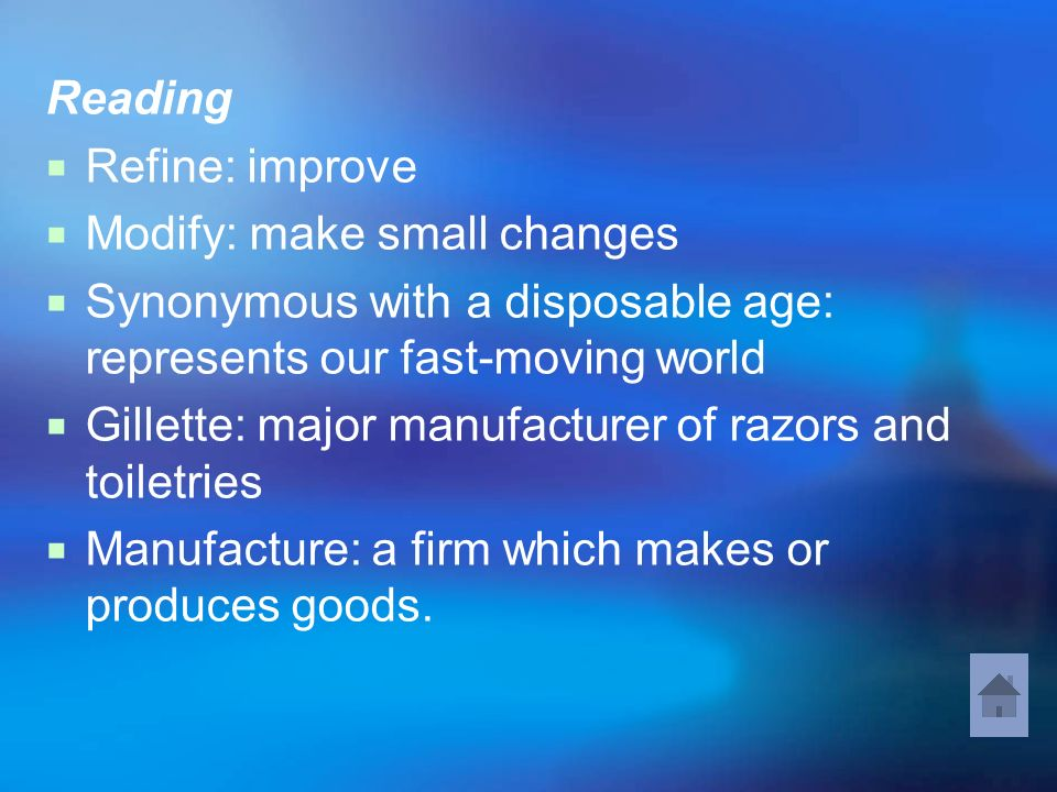 Reading Refine: improve. Modify: make small changes. Synonymous with a disposable age: represents our fast-moving world.