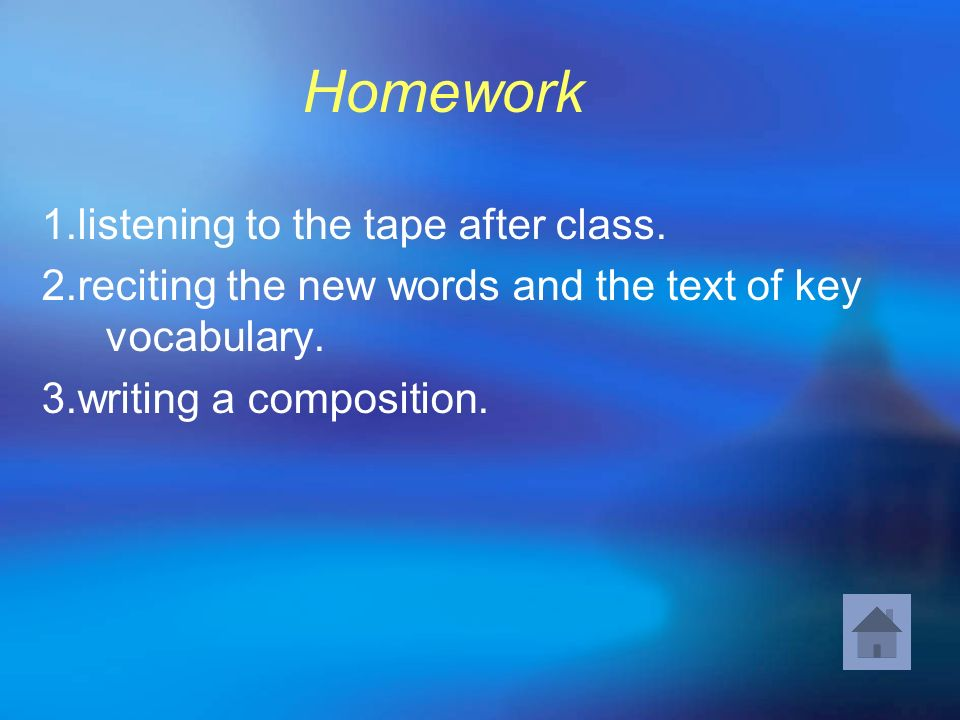 Homework 1.listening to the tape after class.