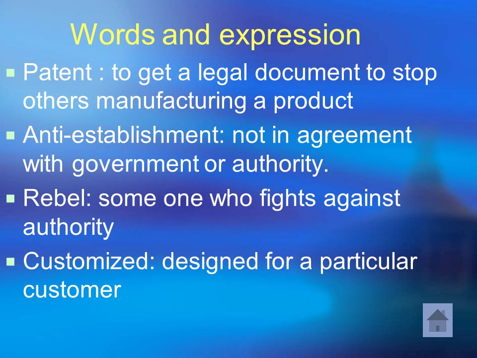 Words and expression Patent : to get a legal document to stop others manufacturing a product.