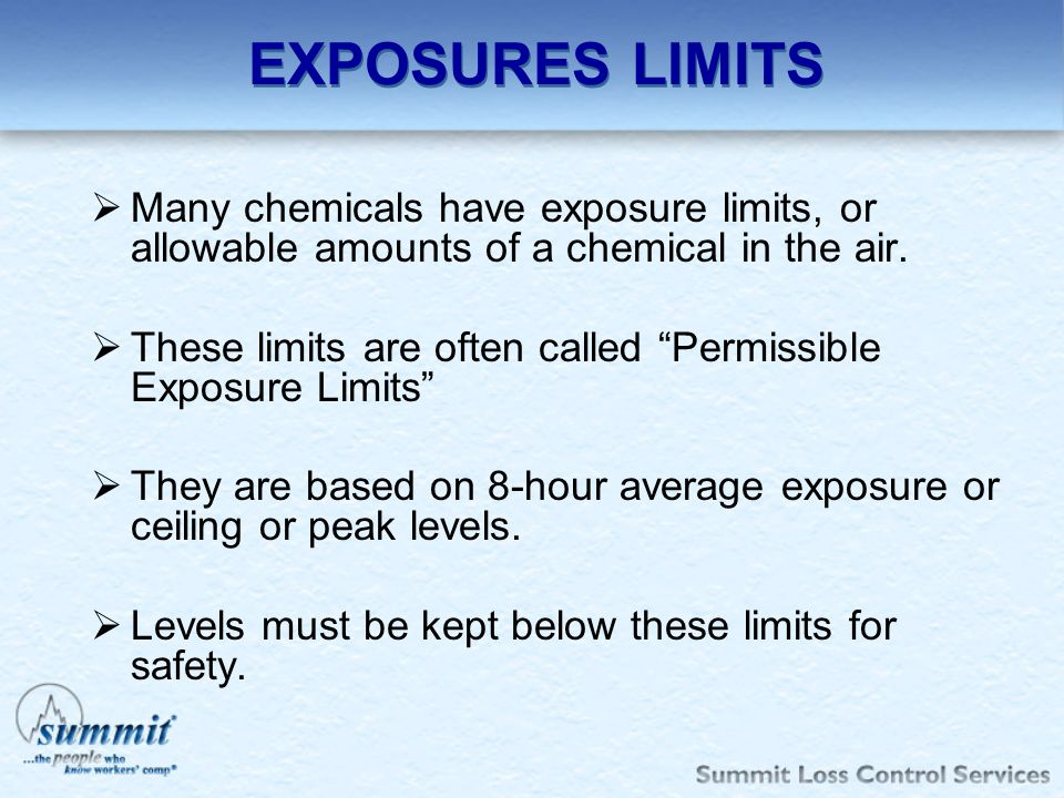 EXPOSURES LIMITS Many chemicals have exposure limits, or allowable amounts of a chemical in the air.