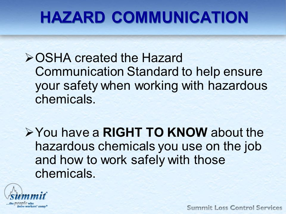 HAZARD COMMUNICATION OSHA created the Hazard Communication Standard to help ensure your safety when working with hazardous chemicals.