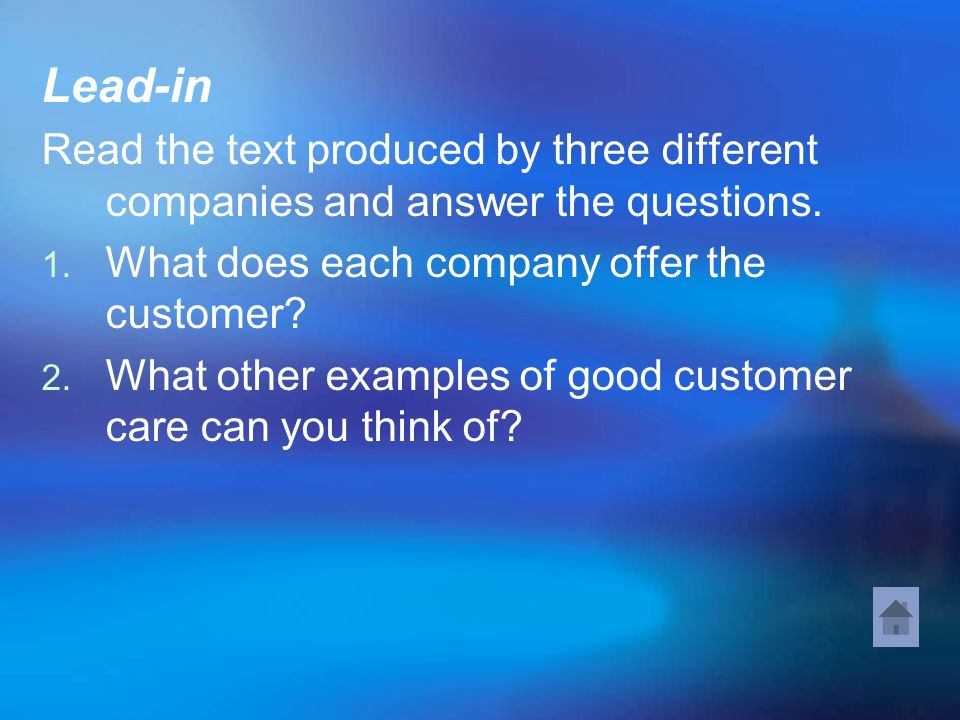 Lead-in Read the text produced by three different companies and answer the questions. What does each company offer the customer