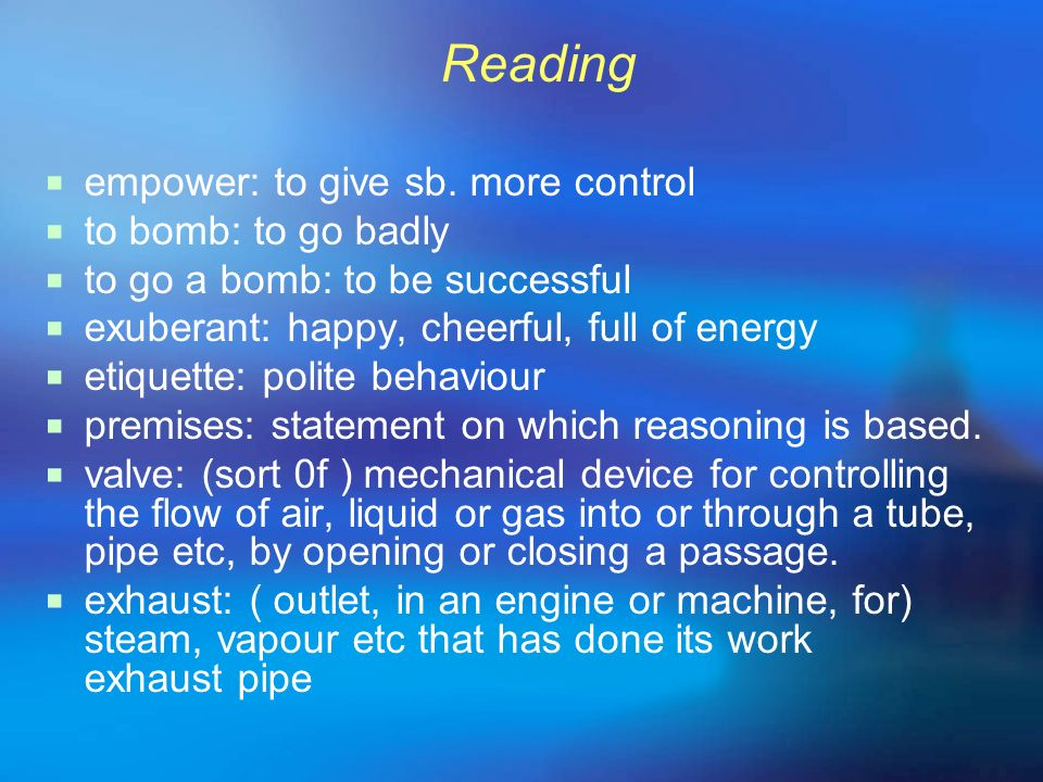Reading empower: to give sb. more control. to bomb: to go badly. to go a bomb: to be successful. exuberant: happy, cheerful, full of energy.