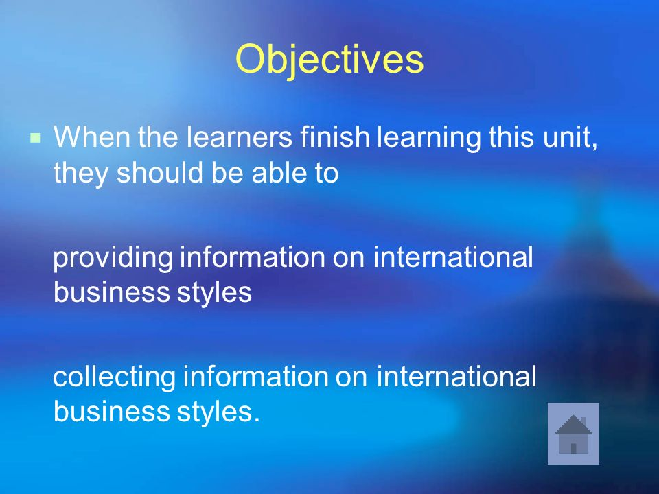 Objectives When the learners finish learning this unit, they should be able to. providing information on international business styles.
