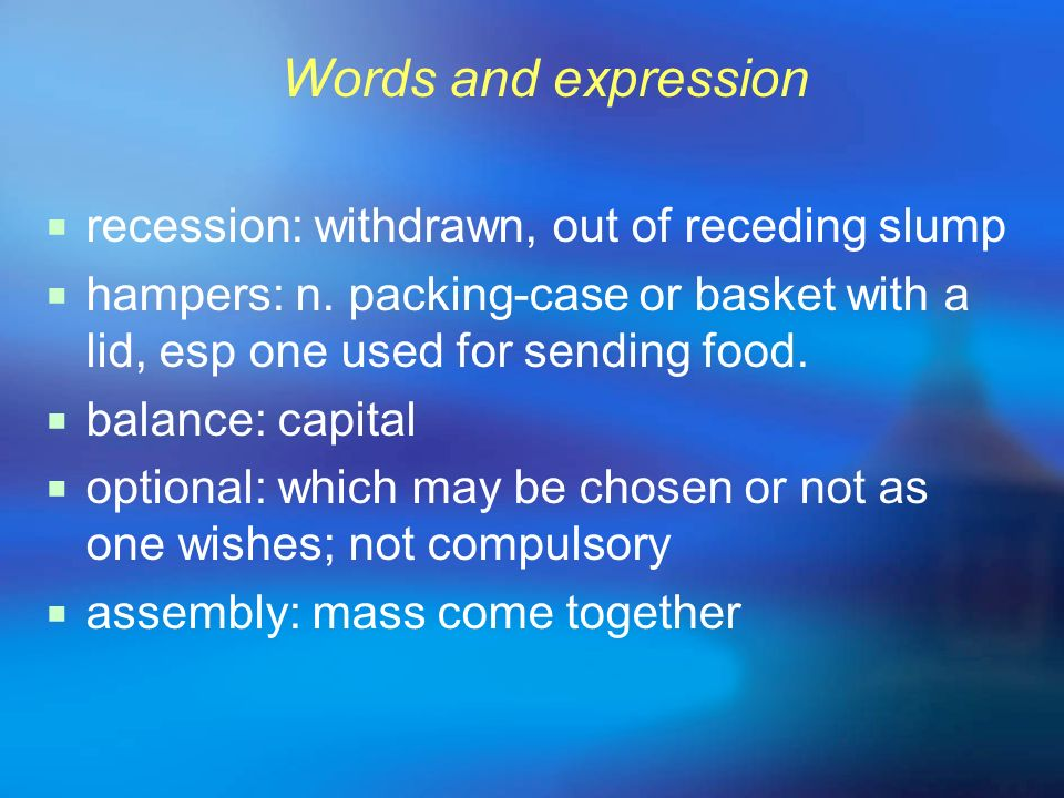 Words and expression recession: withdrawn, out of receding slump. hampers: n. packing-case or basket with a lid, esp one used for sending food.