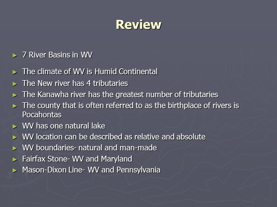 Review 7 River Basins in WV The climate of WV is Humid Continental