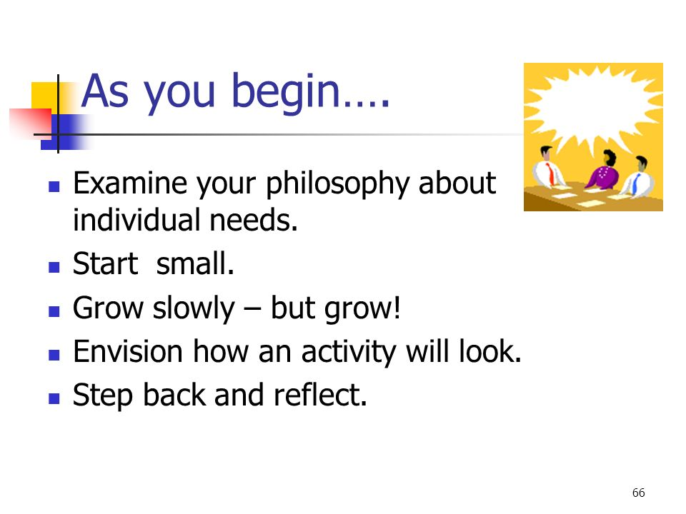 As you begin…. Examine your philosophy about individual needs.