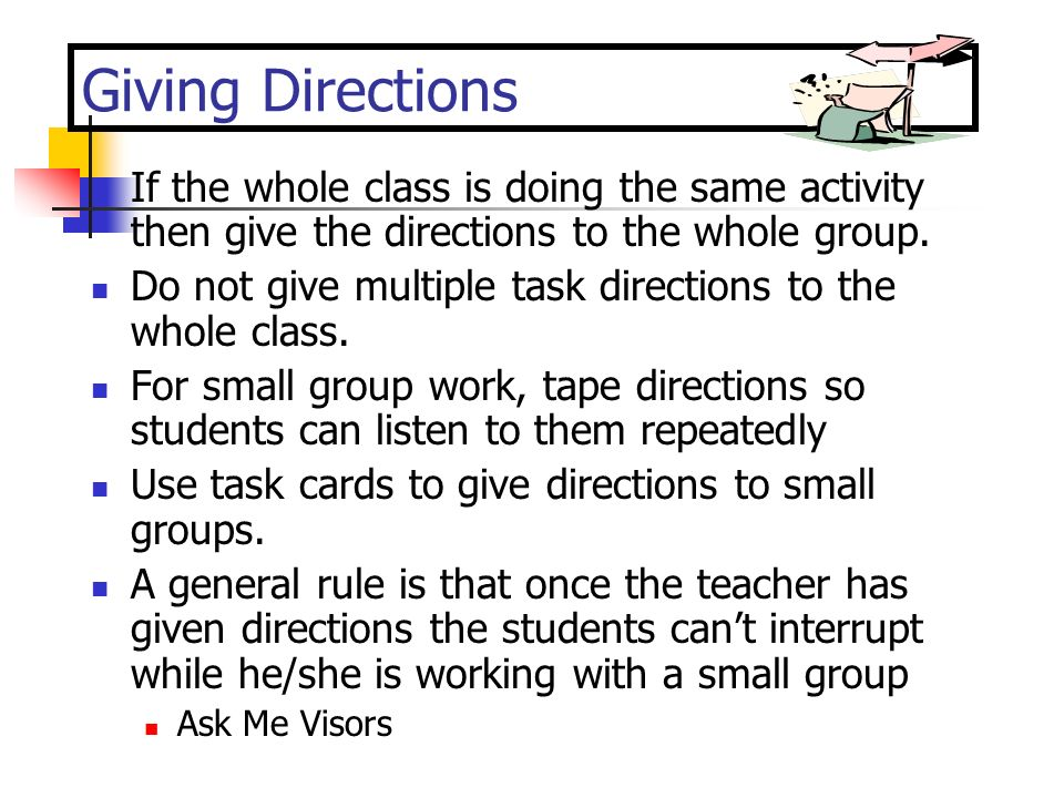 Giving Directions If the whole class is doing the same activity then give the directions to the whole group.