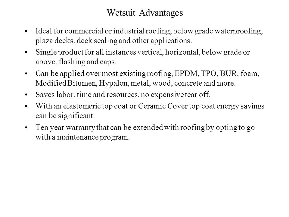 Wetsuit Advantages Ideal for commercial or industrial roofing, below grade waterproofing, plaza decks, deck sealing and other applications.