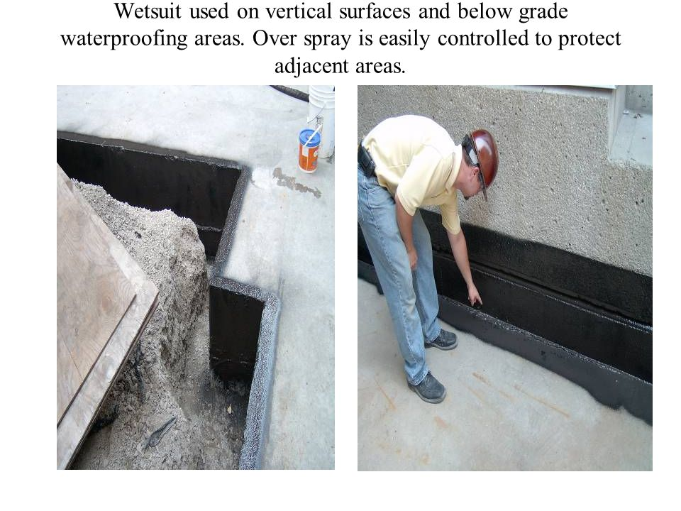 Wetsuit used on vertical surfaces and below grade waterproofing areas
