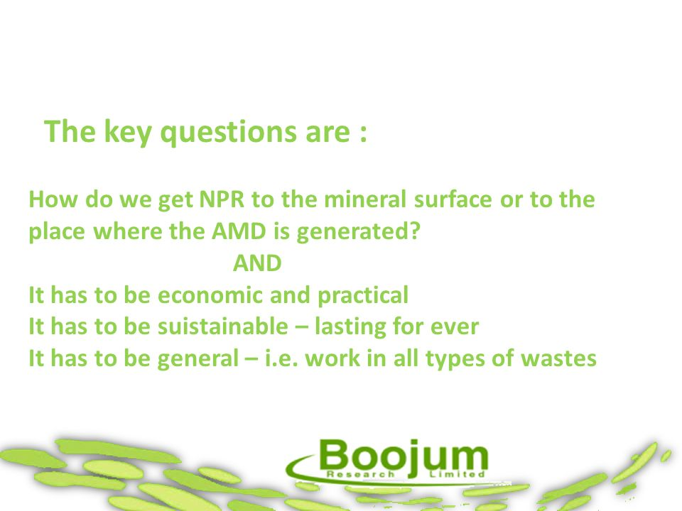 The key questions are : How do we get NPR to the mineral surface or to the place where the AMD is generated