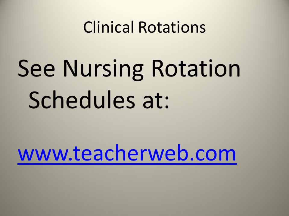 See Nursing Rotation Schedules at: