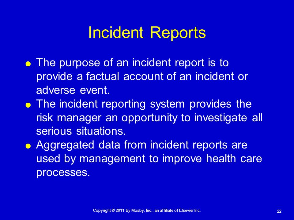Incident Reports The purpose of an incident report is to provide a factual account of an incident or adverse event.