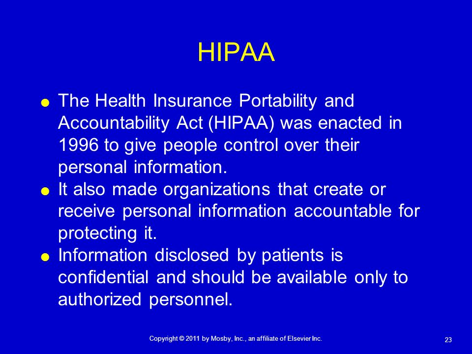HIPAA The Health Insurance Portability and Accountability Act (HIPAA) was enacted in 1996 to give people control over their personal information.