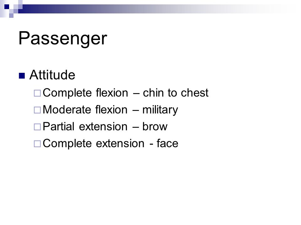 Passenger Attitude Complete flexion – chin to chest