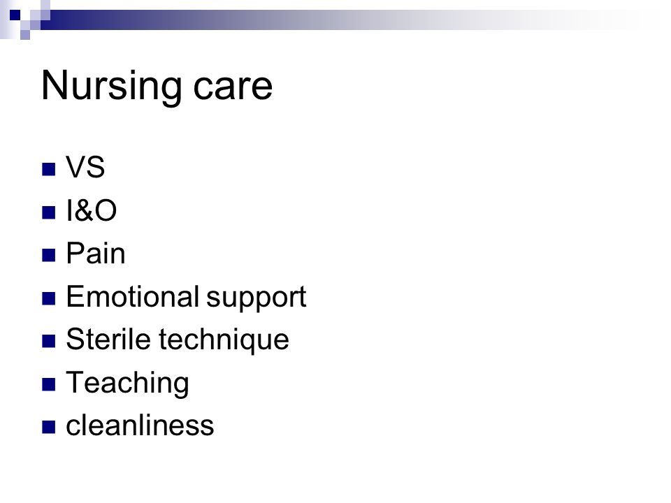 Nursing care VS I&O Pain Emotional support Sterile technique Teaching