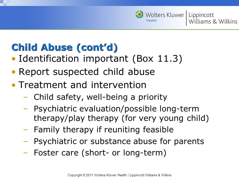 Identification important (Box 11.3) Report suspected child abuse