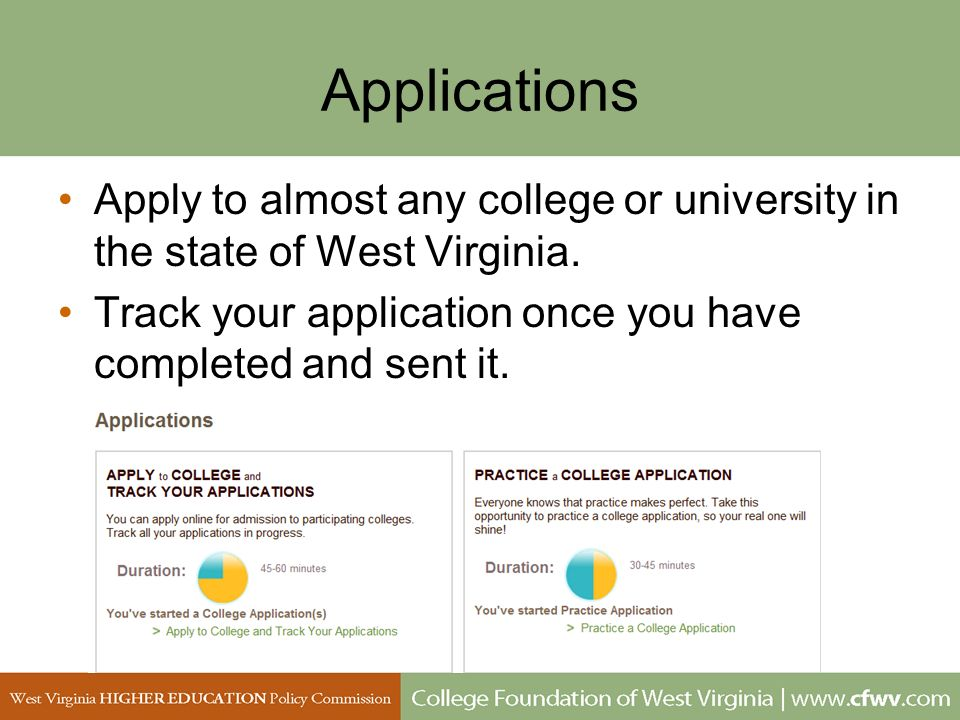 Applications Apply to almost any college or university in the state of West Virginia.