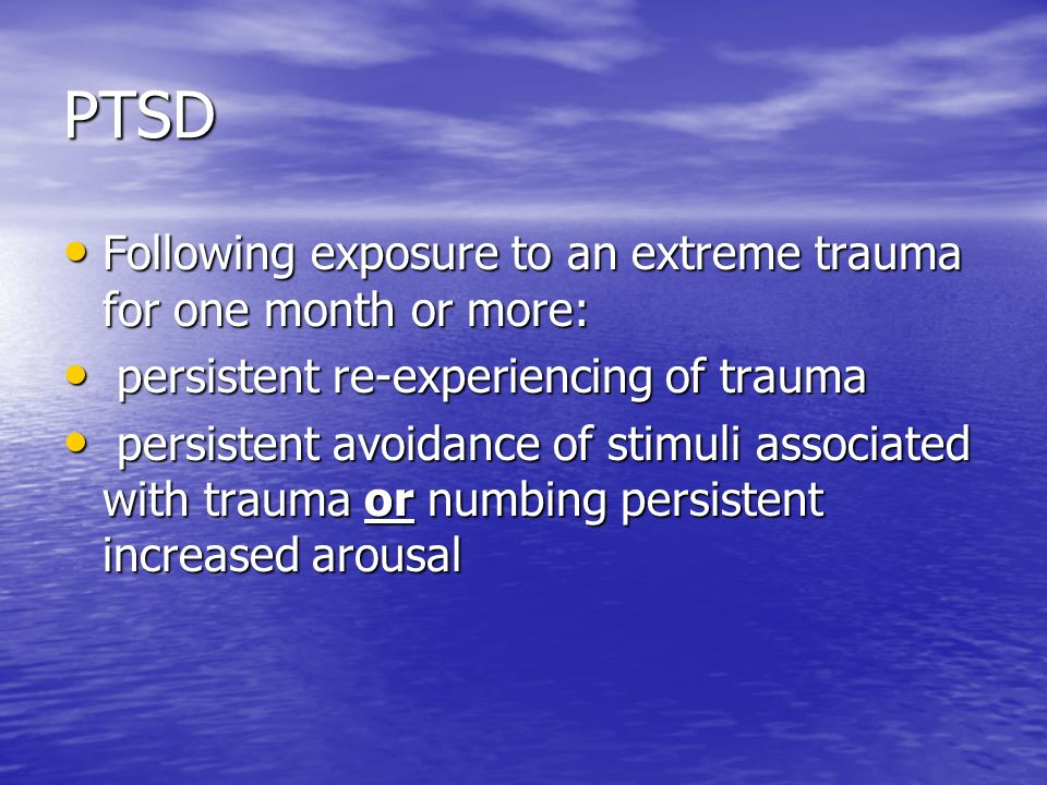 PTSD Following exposure to an extreme trauma for one month or more: