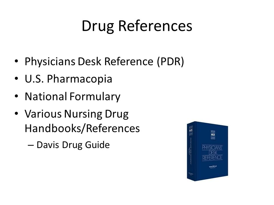Drug References Physicians Desk Reference (PDR) U.S. Pharmacopia
