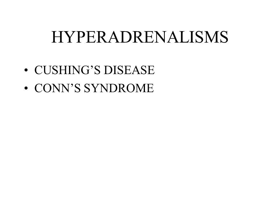 HYPERADRENALISMS CUSHING'S DISEASE CONN'S SYNDROME