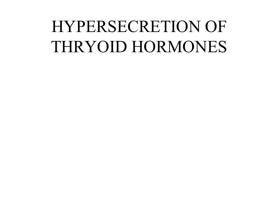 HYPERSECRETION OF THRYOID HORMONES