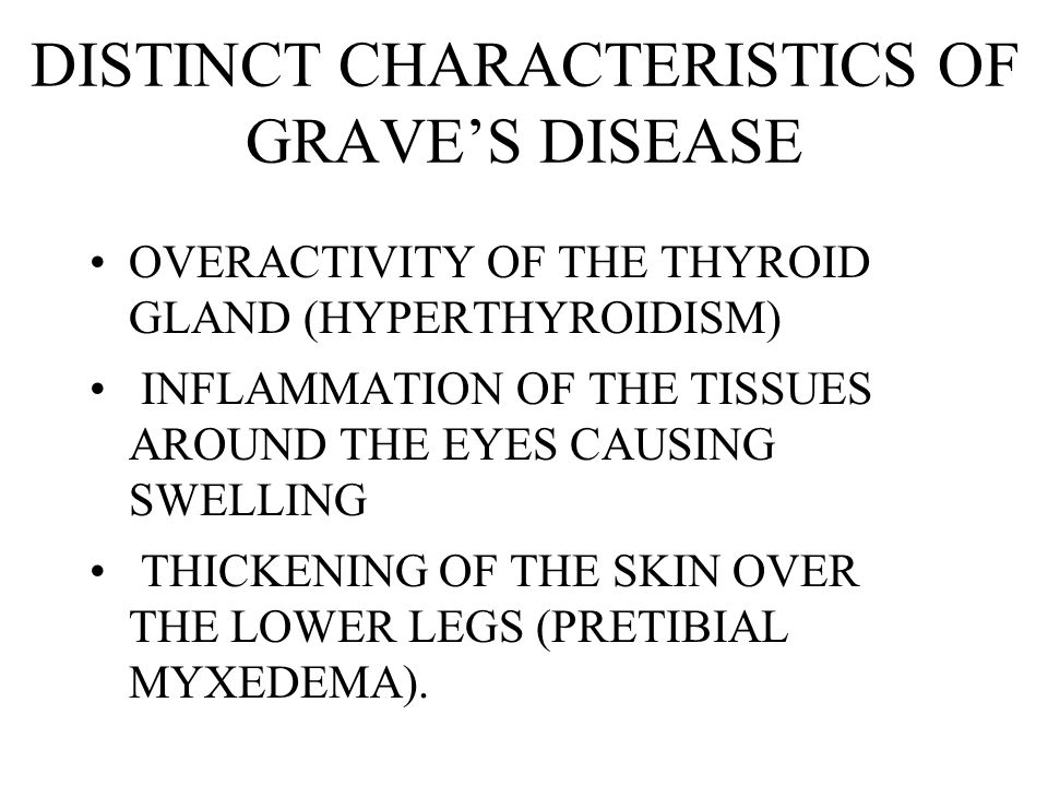 DISTINCT CHARACTERISTICS OF GRAVE'S DISEASE
