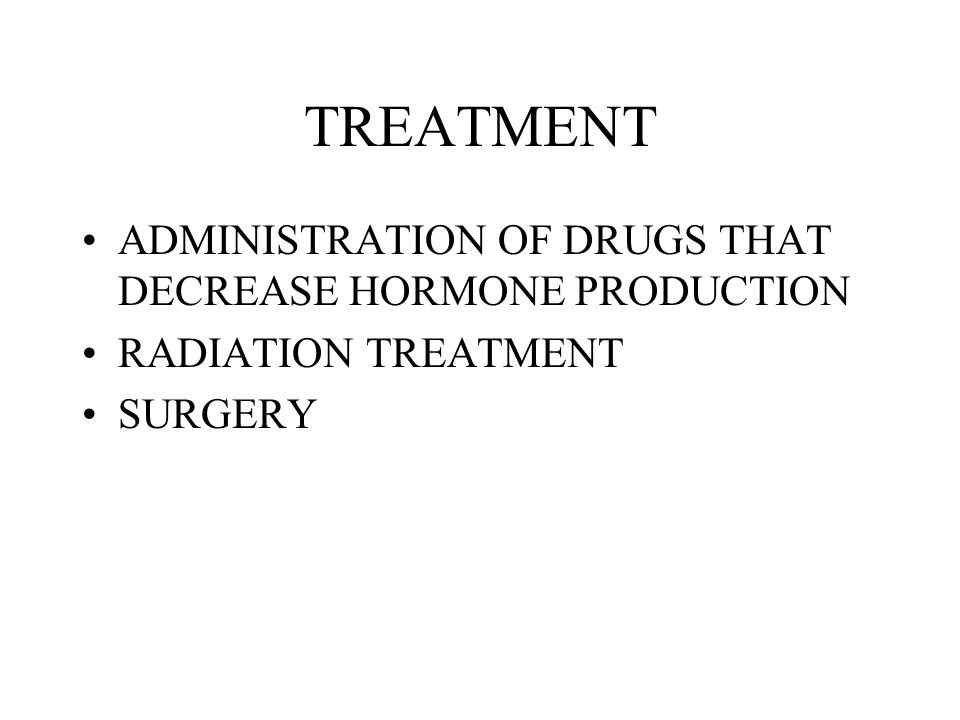 TREATMENT ADMINISTRATION OF DRUGS THAT DECREASE HORMONE PRODUCTION
