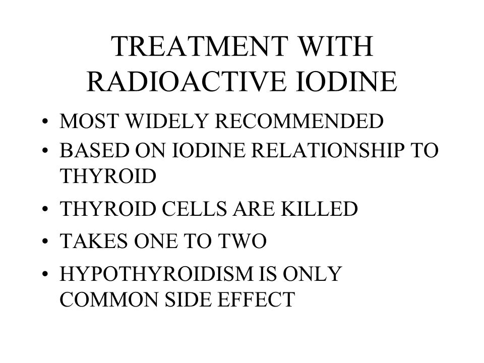 TREATMENT WITH RADIOACTIVE IODINE