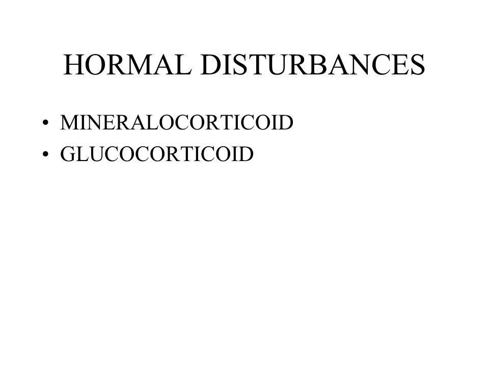 HORMAL DISTURBANCES MINERALOCORTICOID GLUCOCORTICOID