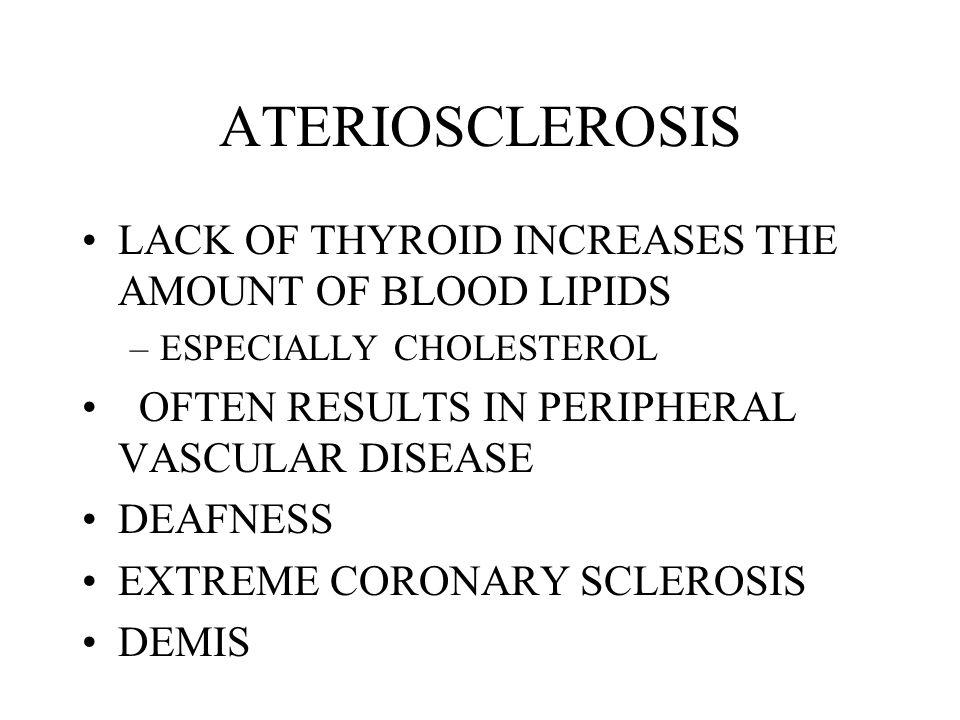 ATERIOSCLEROSIS LACK OF THYROID INCREASES THE AMOUNT OF BLOOD LIPIDS