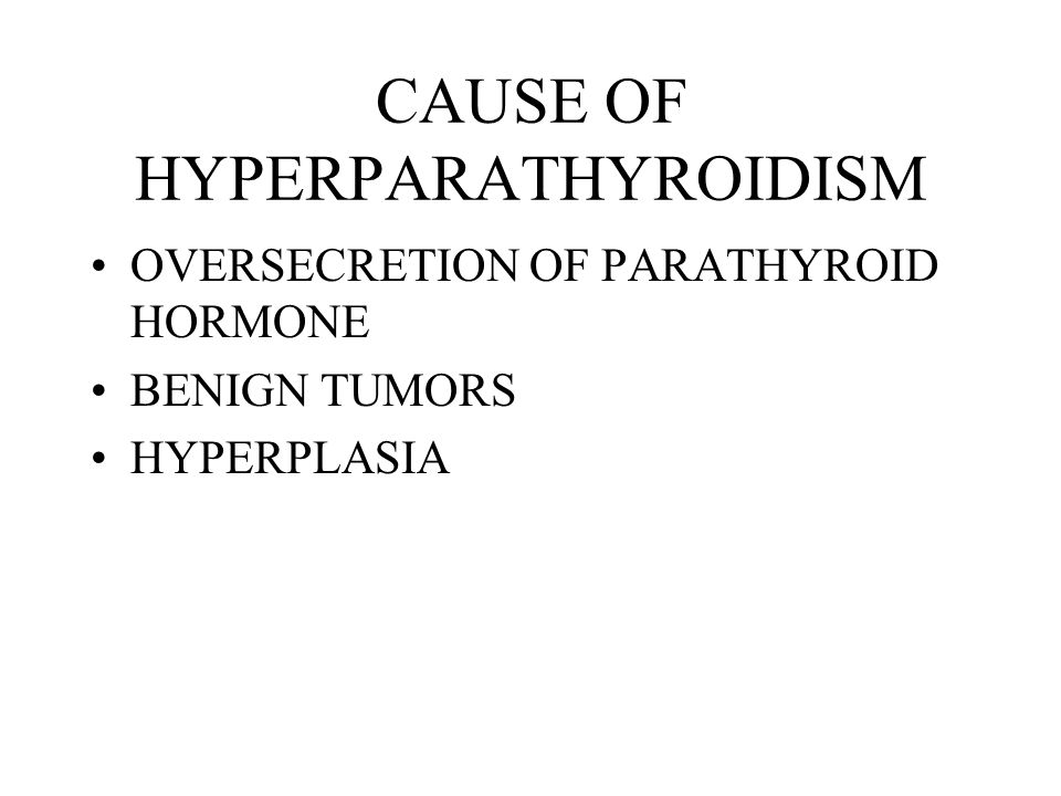CAUSE OF HYPERPARATHYROIDISM