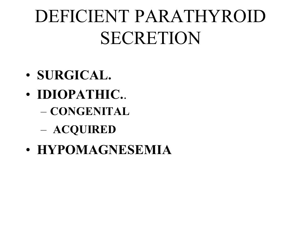 DEFICIENT PARATHYROID SECRETION