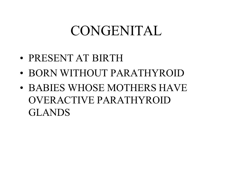 CONGENITAL PRESENT AT BIRTH BORN WITHOUT PARATHYROID