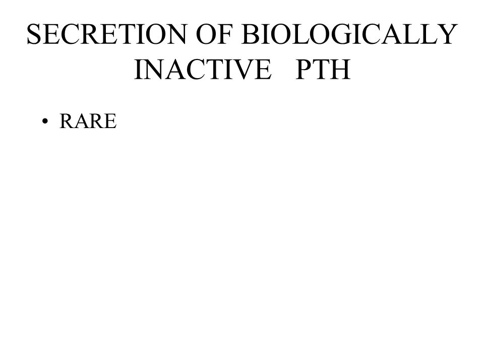 SECRETION OF BIOLOGICALLY INACTIVE PTH