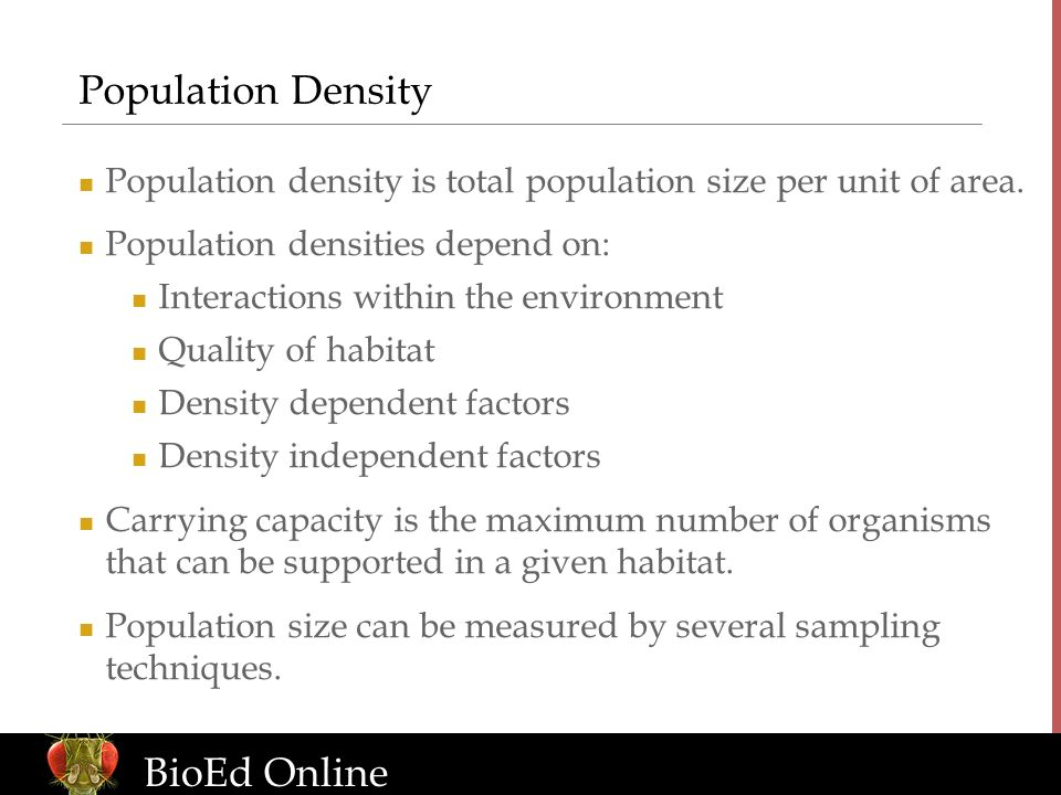 Population Density Population density is total population size per unit of area. Population densities depend on: