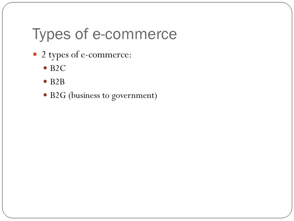 Types of e-commerce 2 types of e-commerce: B2C B2B