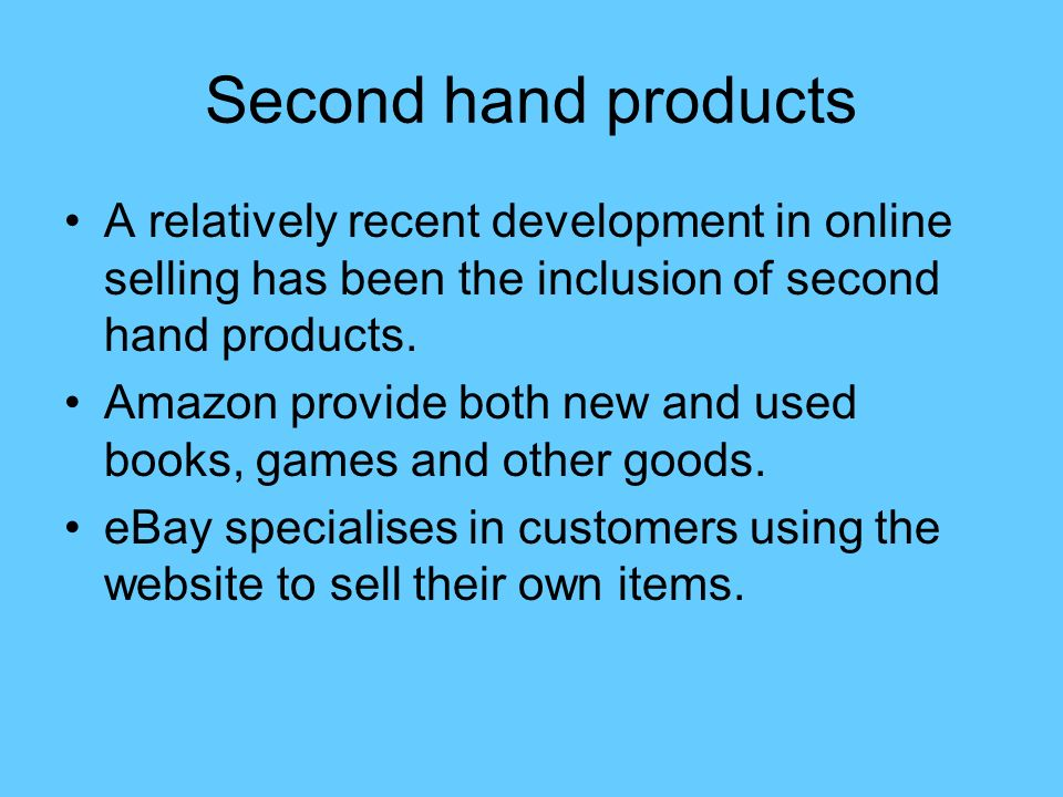 Second hand products A relatively recent development in online selling has been the inclusion of second hand products.