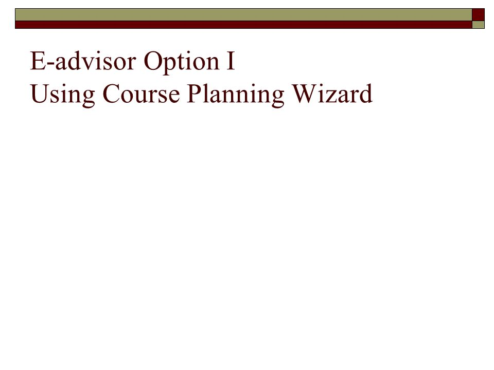 E-advisor Option I Using Course Planning Wizard