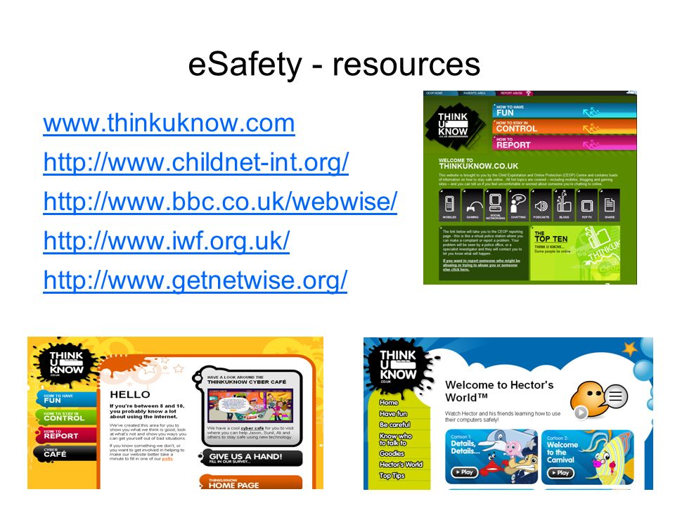 eSafety - resources www.thinkuknow.com http://www.childnet-int.org/