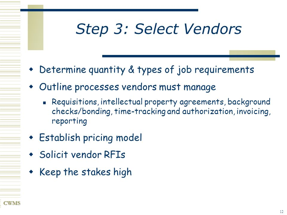 Step 3: Select Vendors Determine quantity & types of job requirements