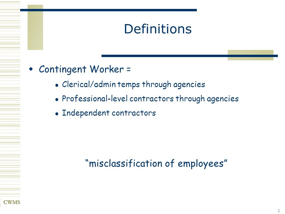 Definitions Contingent Worker = Clerical/admin temps through agencies
